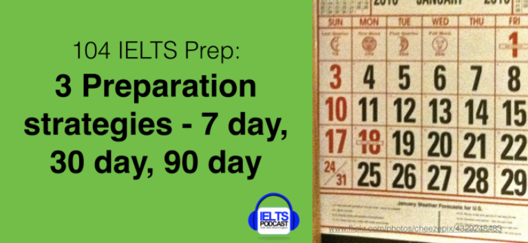 IELTS Preparation | 104. 3 IELTS Preparation strategies – 7 day, 30 day, 90 day