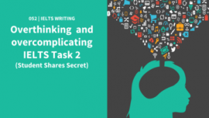 055-Stop-OVERTHINKING-and-OVERCOMPLICATING-IELTS-Task-2-Successful-Student-Shares-Secret