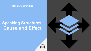 IELTS Advanced Speaking: Cause and Effect