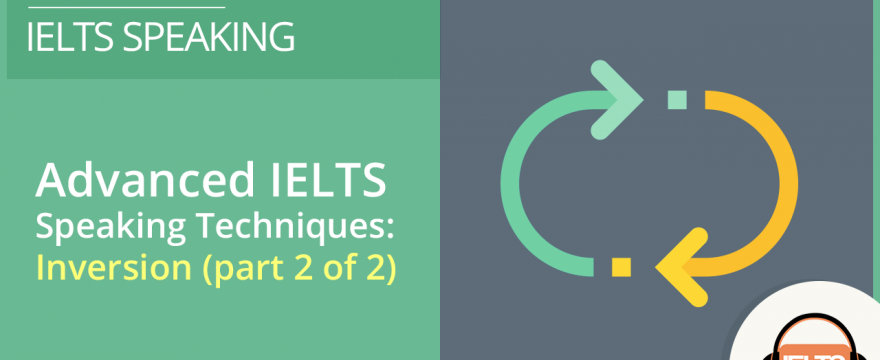 Inversion – Grammar for IELTS Speaking (part 2 of 2)