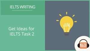 Get Ideas for IELTS Task 2