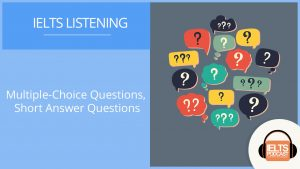 IELTS Listening: Multiple-Choice Questions, Short Answer Questions