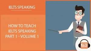 How to Teach IELTS Speaking Part 1 (Volume 1)