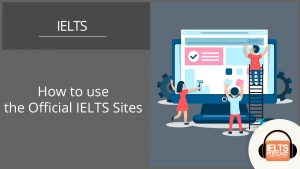 How to use the Official IELTS Sites