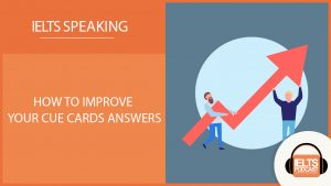 How to improve Cue Card Answers